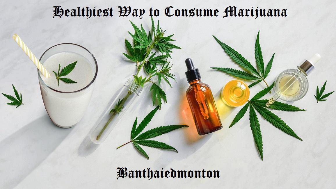 Healthiest Way to Consume Marijuana