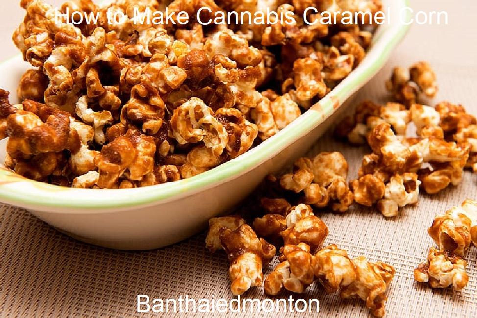 How to Make Cannabis Caramel Corn