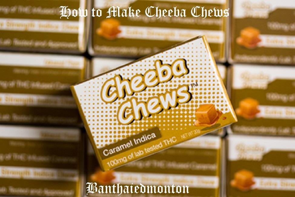 How to Make Cheeba Chews
