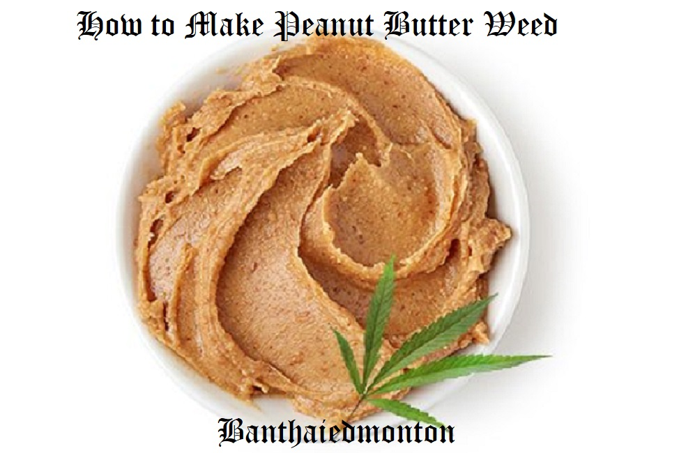 How to Make Peanut Butter Weed