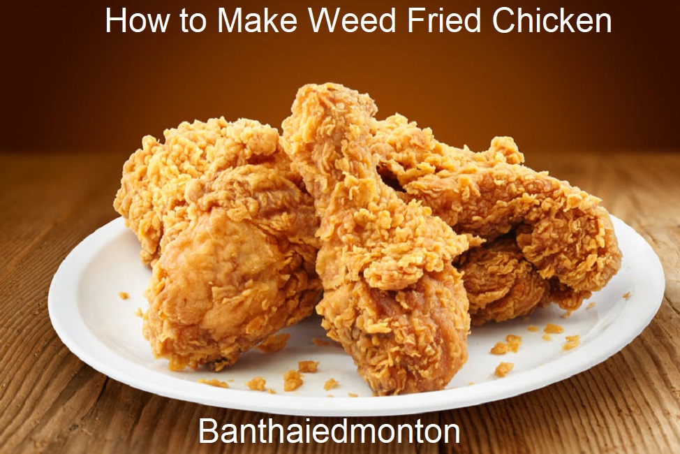 How to Make Weed Fried Chicken