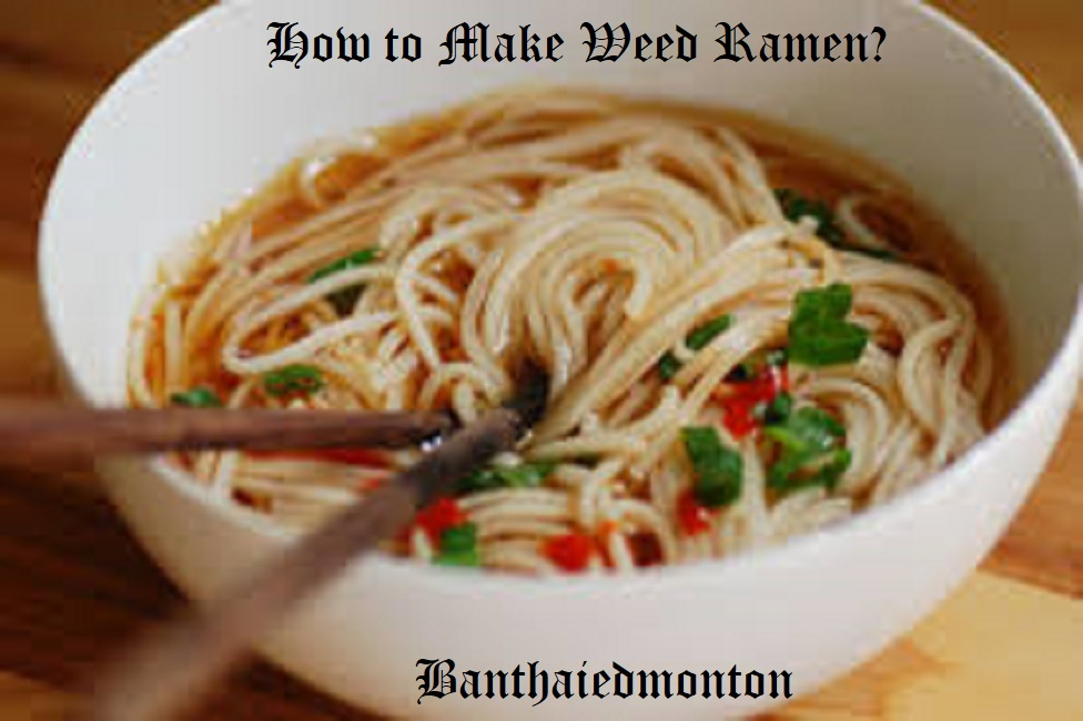 How to Make Weed Ramen